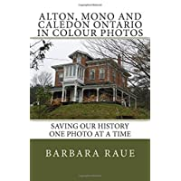 Alton, Mono and Caledon Ontario in Colour Photos: Saving Our History One Photo at a Time