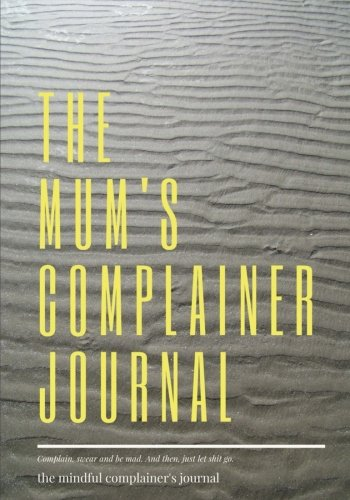 The mum's complainer journal: Lined Notebook/Journal (7X10Large) pdf epub