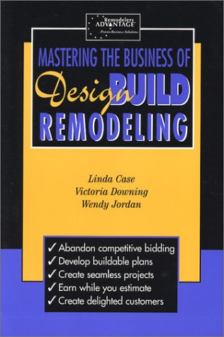 Mastering the Business of Design Build Remodeling