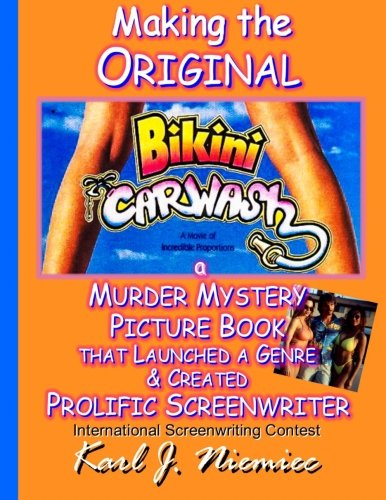 Making The Original Bikini Car Wash: a Murder Mystery Picture Book - That Launched A Genre & Created Prolific Screenwriter International Screenwriting Contest
