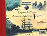 Esquisses d'un voyage : Amazonie-Martinique-Açores. L'expédition Jules Verne à bord du trois-mâts Belem