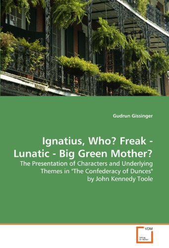 Ignatius, Who? Freak - Lunatic - Big Green Mother?: The Presentation of Characters and Underlying Themes in
