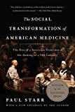 img - for The Social Transformation of American Medicine: The Rise of a Sovereign Profession and the Making of a Vast Industry book / textbook / text book