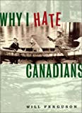 Why I Hate Canadians, Ferguson, Will, 1550546007