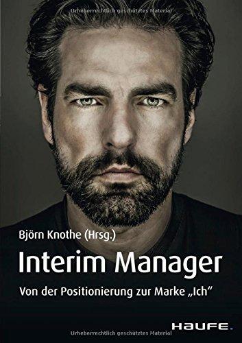 Interim Manager: Von der Positionierung zur Marke Ich (Haufe Fachbuch) Taschenbuch – 7. November 2017 Björn Knothe Haufe Lexware 3648103725 Wirtschaft / Management