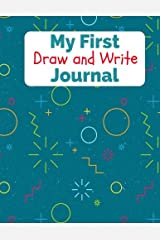 My First Draw and Write Journal: Preschool, Kindergarten, Writing Paper for Kids Paperback