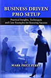 img - for Business Driven PMO Setup: Practical Insights, Techniques and Case Examples for Ensuring Success book / textbook / text book