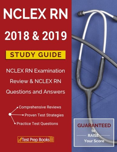 NCLEX RN 2018 & 2019 Study Guide: NCLEX RN Examination Review & NCLEX RN Questions and Answers