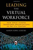 Leading the Virtual Workforce: How Great Leaders Transform Organizations in the 21st Century (Microsoft Executive Leadership Series), Karen Sobel Lojeski, 0470422807
