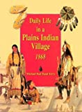 Daily Life in a Plains Indian Village 1868, Michael Terry, 0395974992