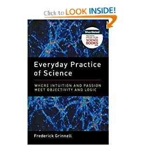 Everyday Practice of Science: Where Intuition and Passion Meet Objectivity and Logic Frederick Grinnell