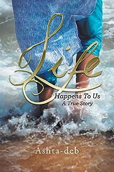 Life Happens To Us: A True Story by [Ashta-deb]