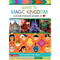 Going to Magic Kingdom: A Guide for Kids & Kids at Heart