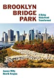 img - for Brooklyn Bridge Park: A Dying Waterfront Transformed book / textbook / text book