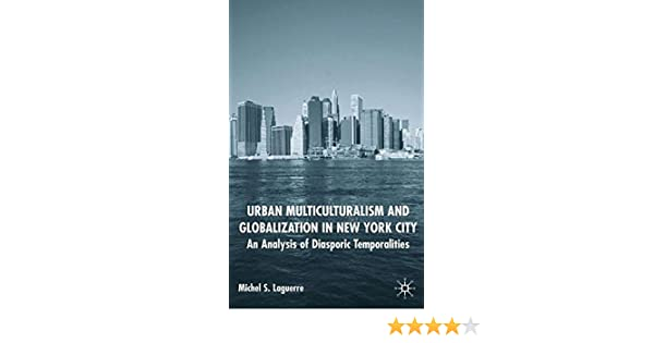 urban multiculturalism and globalization in new york city laguerre michel s