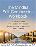 #8: The Mindful Self-Compassion Workbook: A Proven Way to Accept Yourself, Build Inner Strength, and Thrive