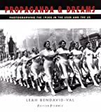 img - for Propaganda and Dreams: Photographing the 1930s in the USSR and the US book / textbook / text book