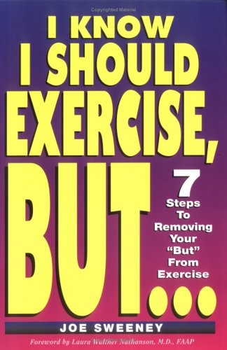 "I KNOW I SHOULD EXERCISE, BUT...7 Steps To Removing Your ""But"" From Exercise"