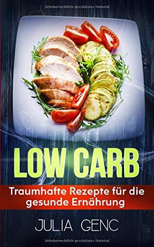 Low Carb Rezepte - 55 Kohlenhydratarme Rezepte schnell abnehmen ohne sport Rezepte zum Frühstück, Mittagessen, Abendessen, Desserts und Smoothies