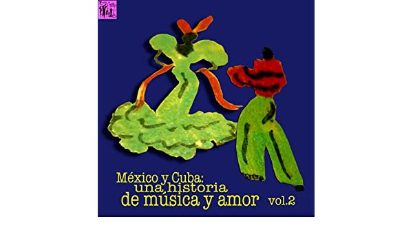 México y Cuba: Una Historia de Música y Amor, Vol.2 by Various artists on Amazon Music - Amazon.com