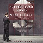 Putting Your Money to Work for You: On Your Way to Building Wealth   Michael Ager