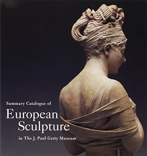 European Sculpture (Summary Catalogue of European Sculpture in the J. Paul Getty Museum)