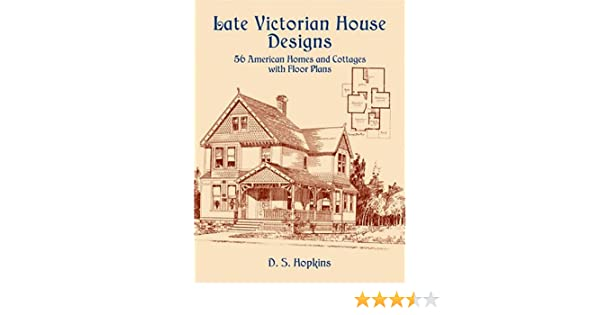 Late Victorian House Designs 56 American Homes And Cottages With Floor Plans Hopkins D S 9780486435930 Amazon Com Books