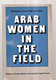 img - for Arab Women In The Field. Studying Your Own Society book / textbook / text book