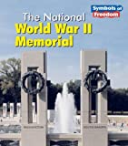 The National World War II Memorial, A. Ted Schaefer and Lola M. Schaefer, 1403466580