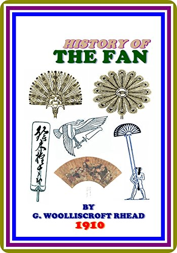 (History of the Fan by George Woolliscroft Rhead : (full image Illustrated))