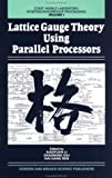 Lattice Gauge Theory Using Parallel Processors 9782881242342