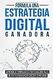Formula una Estrategia Digital Ganadora: Aprende a formular Estrategias Digitales de Éxito para hacer crecer tu Negocio