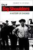 City of Big Shoulders : A History of Chicago, Spinney, Robert G., 0875802540