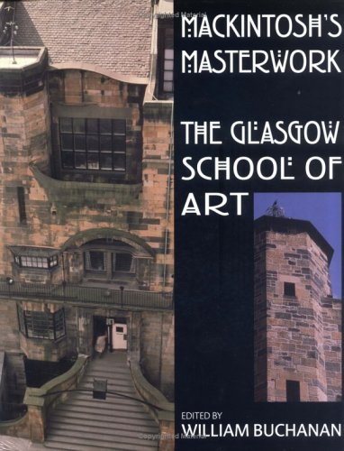 Mackintosh's Masterwork: The Glasgow School of ()