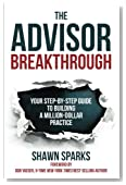 The Advisor Breakthrough: Your Step-by-Step Guide To Building A Million-Dollar Practice