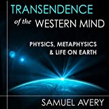 Transcendence of the Western Mind: Physics, Metaphysics, and Life on Earth