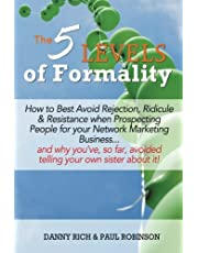 The 5 Levels of Formality:: How to Best Avoid Rejection, Ridicule & Resistance when Prospecting People for your Network Marketing Business...and why you've, so far, avoided telling your own sister about it!