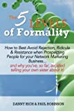 The 5 Levels of Formality:: How to Best Avoid Rejection, Ridicule & Resistance when Prospecting People for your Network Marketing Business...and why ... avoided telling your own sister about it!