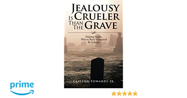 Jealousy Is Crueler Than The Grave: Helping People, Whove Been Victimized By Jealousy