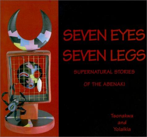 Seven Eyes, Seven Legs: Supernatural Stories Of The Abenaki
