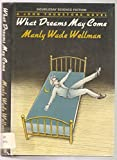 Front cover for the book What Dreams May Come by Manly Wade Wellman