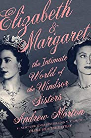 Elizabeth & Margaret: The Intimate World of the Windsor Sis