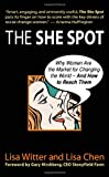 The She Spot: Why Women Are the Market for Changing the World -- And How to Reach Them (BK Business)