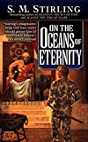 On Oceans of Eternity (Island in the Sea of Time) by Stirling, S. M. (2000) Mass Market Paperback
