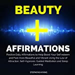 Beauty Affirmations: Positive Daily Affirmations to Help Boost Your Self-Esteem and Feel More Beautiful and Vibrant Using the Law of Attraction, Self-Hypnosis, Guided Meditation and Sleep Learning | Stephens Hyang