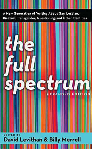 The Full Spectrum: A New Generation of Writing About Gay, Lesbian, Bisexual, Transgender, Questioning, and Other Identities