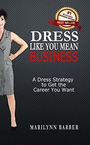(Dress Like You Mean Business: A Dress Strategy to Get the Career You Want)