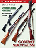 Bruce N. Canfield's Complete Guide to United States Military Combat Shotguns, Canfield, Bruce N., 1931464286
