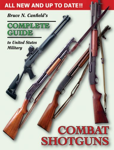 (Bruce N. Canfield's Complete Guide to United States Military Combat Shotguns)