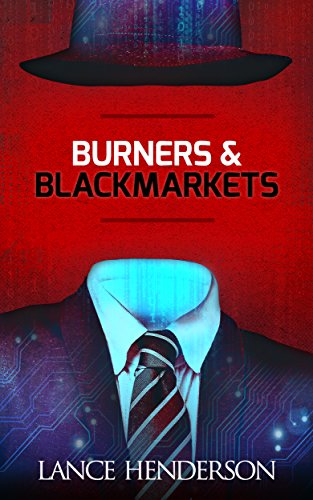Burners & Black Markets (Off the Grid, Hacking, Darknet): Prepper Books Series vol. 1 (Grid Burner)